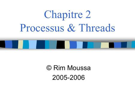 Chapitre 2 Processus & Threads