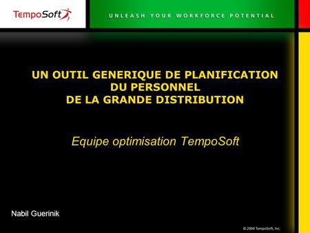UN OUTIL GENERIQUE DE PLANIFICATION DU PERSONNEL DE LA GRANDE DISTRIBUTION Equipe optimisation TempoSoft Nabil Guerinik.