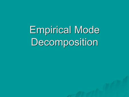 Empirical Mode Decomposition. Principe de lEMD Décomposition dun signal en plusieurs modes: les « Intrinsic Mode Functions » Signal Sifting Process IMF.