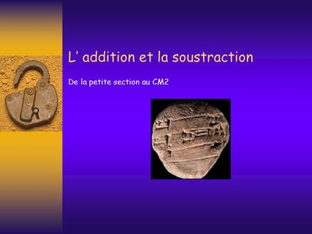 L addition et la soustraction De la petite section au CM2.