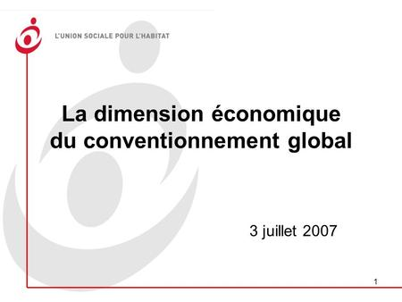 1 La dimension économique du conventionnement global 3 juillet 2007.