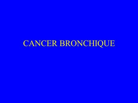 CANCER BRONCHIQUE.
