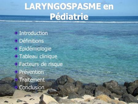 LARYNGOSPASME en Pédiatrie Introduction Définitions Epidémiologie Tableau clinique Facteurs de risque Prévention Traitement Conclusion.