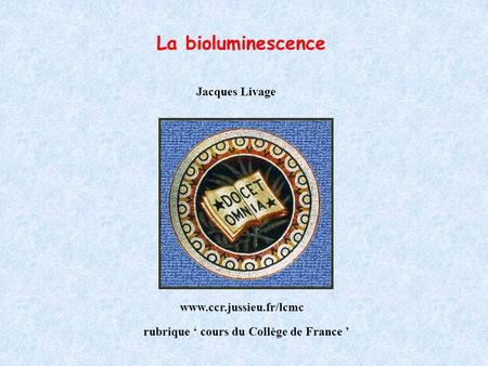 La bioluminescence Collège de France Jacques Livage