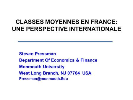 CLASSES MOYENNES EN FRANCE: UNE PERSPECTIVE INTERNATIONALE Steven Pressman Department Of Economics & Finance Monmouth University West Long Branch, NJ 07764.