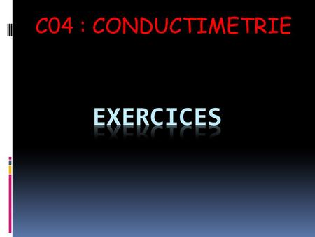 C04 : CONDUCTIMETRIE Exercices.