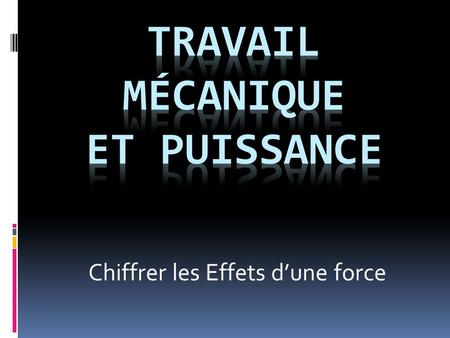 Chiffrer les Effets dune force. 1-introduction.