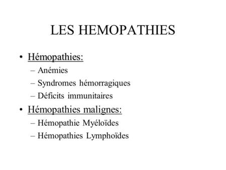 LES HEMOPATHIES Hémopathies: Hémopathies malignes: Anémies