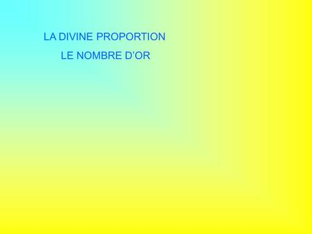 LA DIVINE PROPORTION LE NOMBRE D'OR.