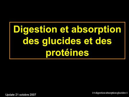 14-digestion-absorption-glucides-1 Digestion et absorption des glucides et des protéines Update 21 octobre 2007.