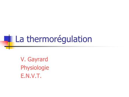 La thermorégulation V. Gayrard Physiologie E.N.V.T.