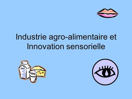 Industrie agro-alimentaire et Innovation sensorielle