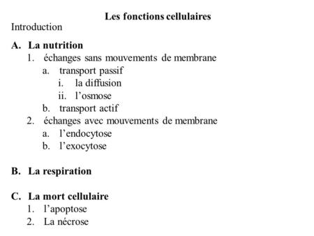 Les fonctions cellulaires Introduction A.La nutrition 1.échanges sans mouvements de membrane a.transport passif i.la diffusion ii.losmose b.transport.
