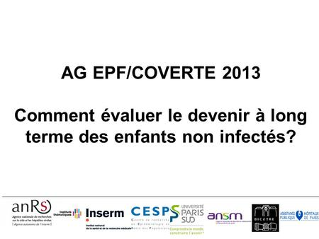 AG EPF/COVERTE 2013 Comment évaluer le devenir à long terme des enfants non infectés?