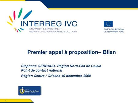 1 EUROPEAN REGIONAL DEVELOPMENT FUND EUROPEAN REGIONAL DEVELOPMENT FUND Premier appel à proposition– Bilan Stéphane GERBAUD- Région Nord-Pas de Calais.