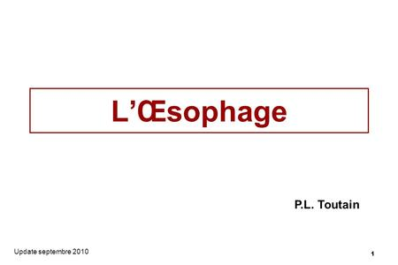 L'Œsophage P.L. Toutain Update septembre 2010.