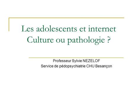 Les adolescents et internet Culture ou pathologie ?