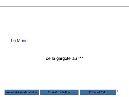 1 Le Menu de la gargote au ***. 2 Un menu très simple de très bon rapport qualité prix div#links {position: absolute;} div#links a {display: block;} div#links.
