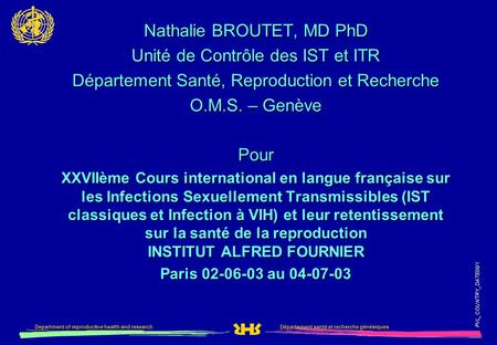 Département santé et recherche génésiquesDepartment of reproductive health and research PVL_COUNTRY_DATE00/1 Nathalie BROUTET, MD PhD Unité de Contrôle.