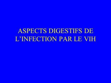 ASPECTS DIGESTIFS DE L'INFECTION PAR LE VIH