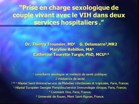 Dr. Thierry Troussier, MD1     G. Delamarre2,MR2 Maryline Rebillon, MA4