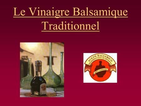 Le Vinaigre Balsamique Traditionnel