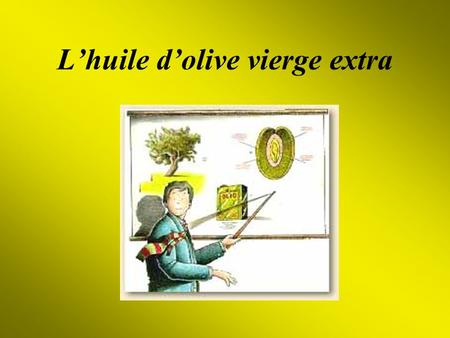 L'huile d'olive vierge extra