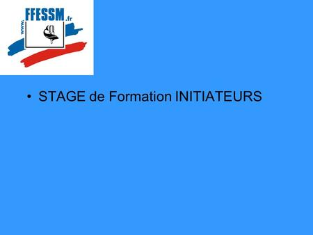 STAGE de Formation INITIATEURS