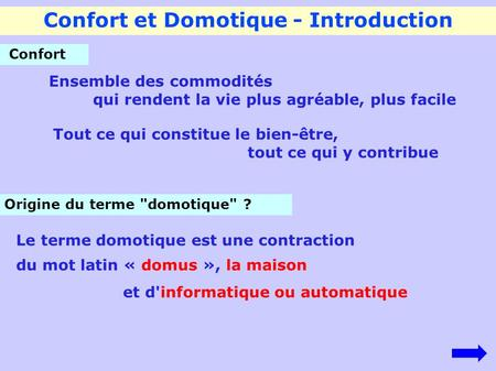 Confort et Domotique - Introduction Origine du terme domotique ? Le terme domotique est une contraction du mot latin « domus », la maison et d'informatique.