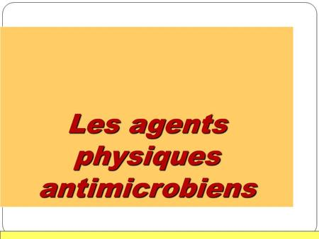 1 Les agents physiques antimicrobiens. 2 Introduction.