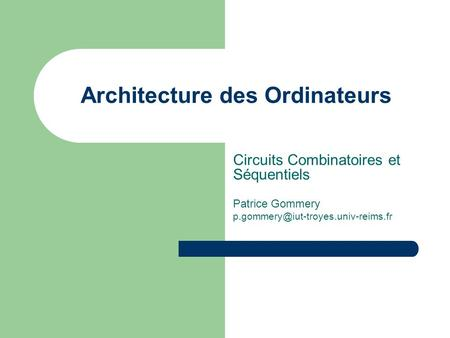 Architecture des Ordinateurs Circuits Combinatoires et Séquentiels Patrice Gommery