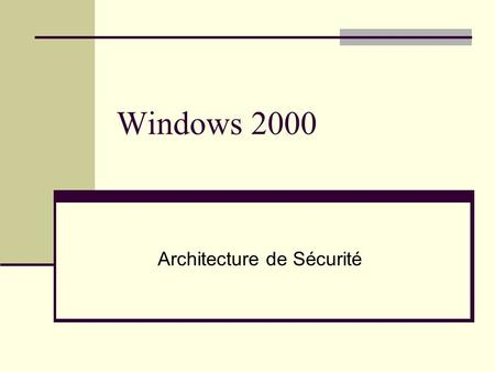 Windows 2000 Architecture de Sécurité. Modèle de sécurité Windows 2000.