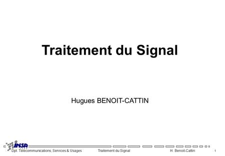 Traitement du Signal Hugues BENOIT-CATTIN.