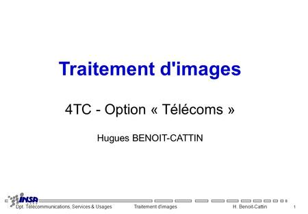 Traitement d'images 4TC - Option « Télécoms » Hugues BENOIT-CATTIN.