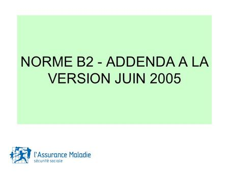 NORME B2 - ADDENDA A LA VERSION JUIN 2005