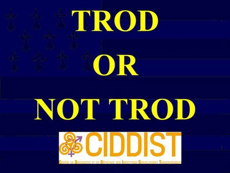TROD OR NOT TROD. UCSA CARUUD CDAG Camion CADA 1000 500 100 10 6000 3 mois SS 50% ADI 10 20 150 000 350 000.