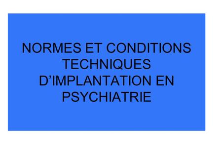 NORMES ET CONDITIONS TECHNIQUES D'IMPLANTATION EN PSYCHIATRIE