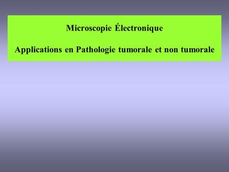 Microscopie Électronique Applications en Pathologie tumorale et non tumorale.