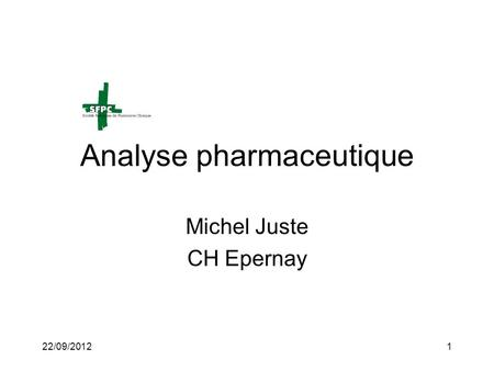 22/09/20121 Analyse pharmaceutique Michel Juste CH Epernay.