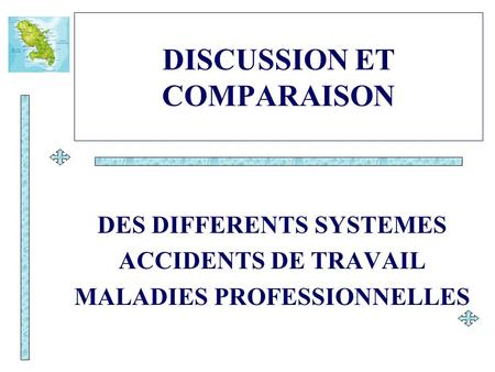 DISCUSSION ET COMPARAISON DES DIFFERENTS SYSTEMES ACCIDENTS DE TRAVAIL MALADIES PROFESSIONNELLES.
