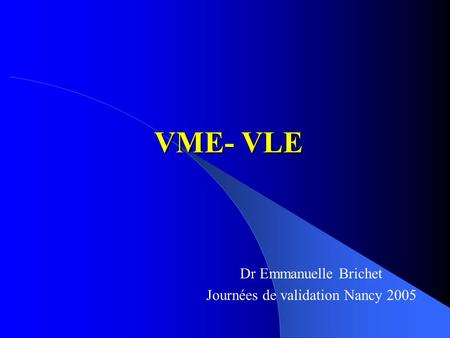 Dr Emmanuelle Brichet Journées de validation Nancy 2005