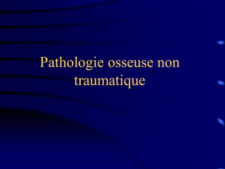 Pathologie osseuse non traumatique