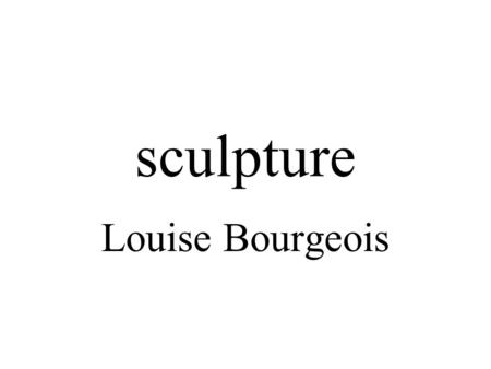 Sculpture Louise Bourgeois.