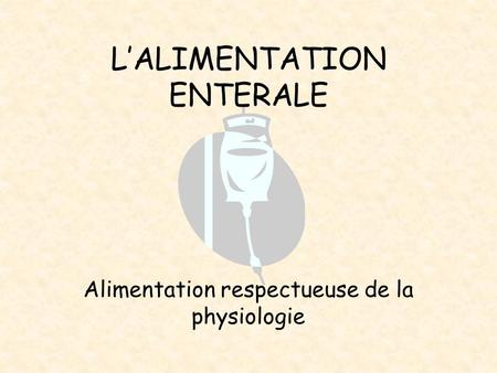 L'ALIMENTATION ENTERALE