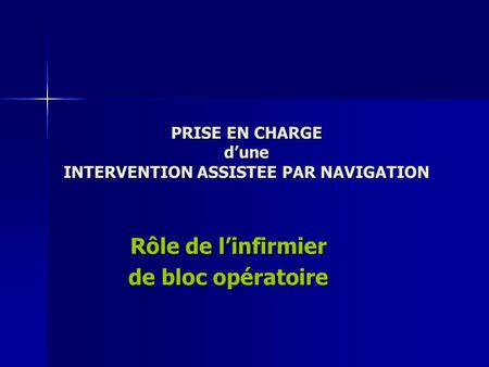 PRISE EN CHARGE d'une INTERVENTION ASSISTEE PAR NAVIGATION