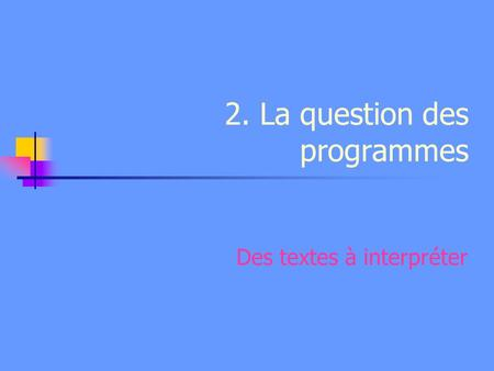 2. La question des programmes Des textes à interpréter.