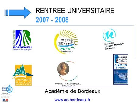 RENTREE UNIVERSITAIRE 2007 - 2008 Académie de Bordeaux www.ac-bordeaux.fr.