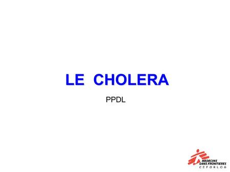 LE CHOLERA PPDL. LAgent Infectieux Infection bactérienne: Vibrio Cholerae (Vibrion) Plus de 60 séro-groupes Seulement deux sont la cause dépidémies: 1.Séro-groupe: