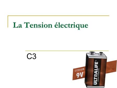 La Tension électrique C3. Quest ce que la tension ?