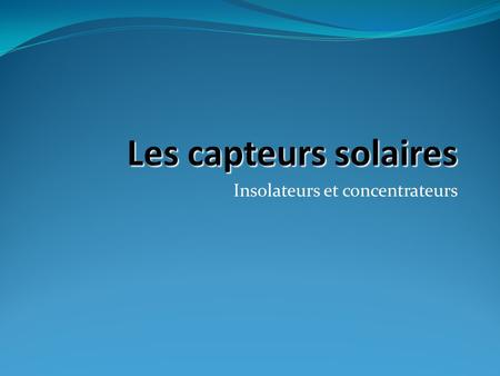 Insolateurs et concentrateurs